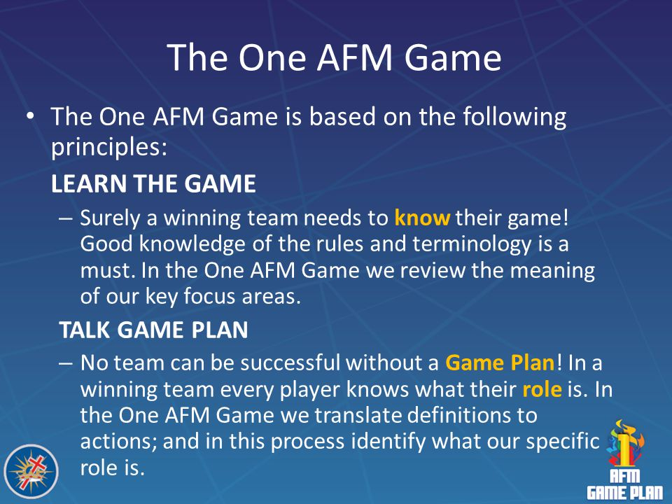 The One AFM Game The One AFM Game is based on the following principles: LEARN THE GAME.