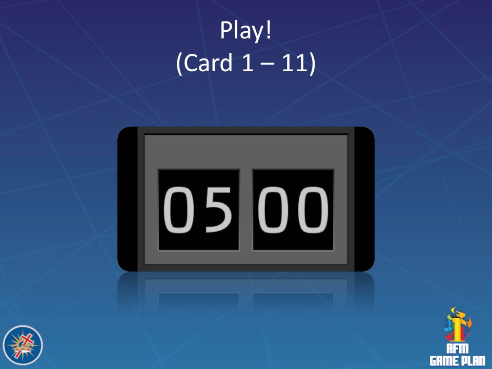 Play! (Card 1 – 11) Notes: From here on there are timers which can be used throughout to pace the sessions.