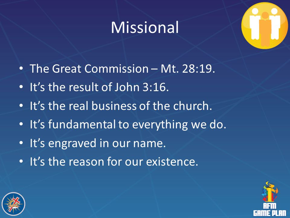 Missional The Great Commission – Mt. 28:19.