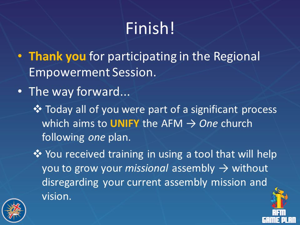 Finish! Thank you for participating in the Regional Empowerment Session. The way forward...