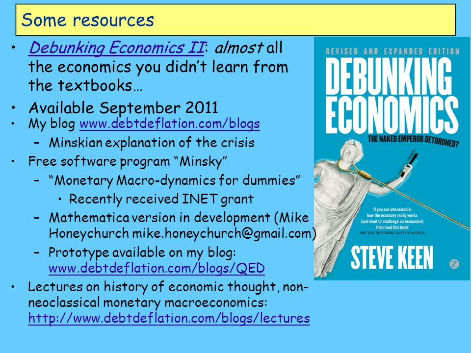 Some resources Debunking Economics II: almost all the economics you didn't learn from the textbooks…