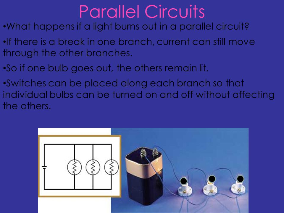 Parallel Circuits What happens if a light burns out in a parallel circuit