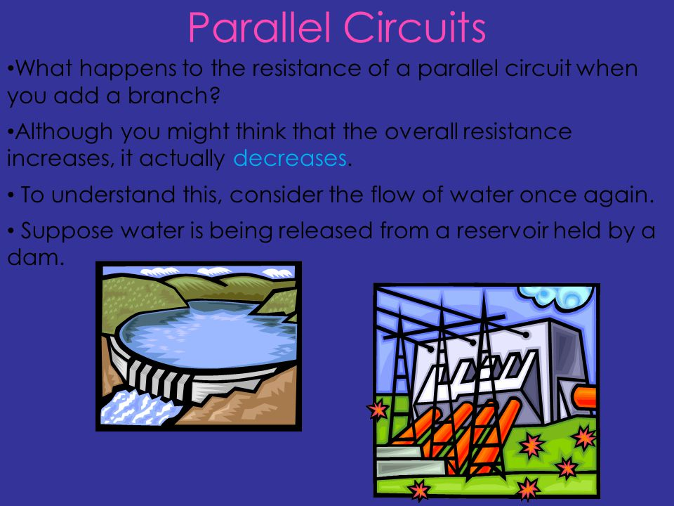 Parallel Circuits What happens to the resistance of a parallel circuit when you add a branch