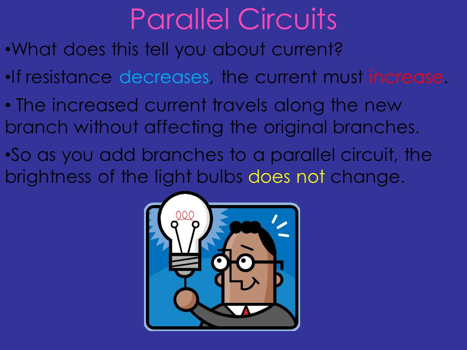 Parallel Circuits What does this tell you about current