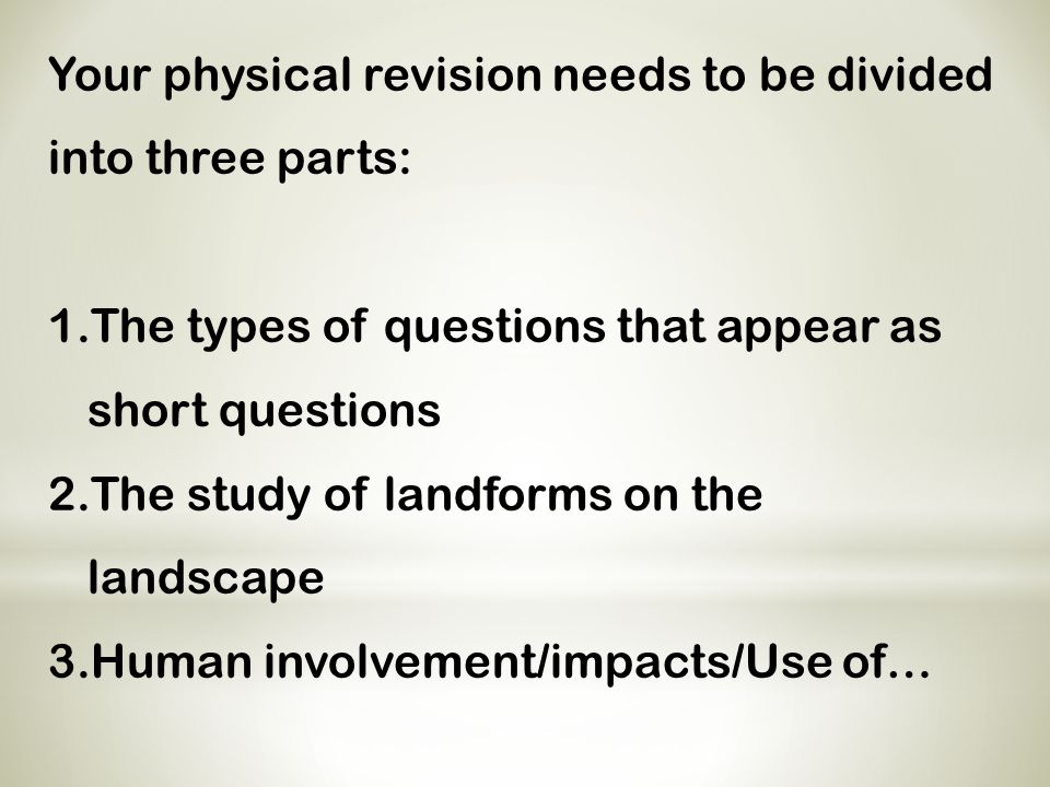 Your physical revision needs to be divided into three parts: