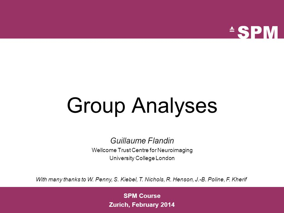Group Analyses Guillaume Flandin SPM Course Zurich, February 2014