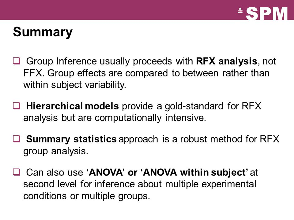 Summary Group Inference usually proceeds with RFX analysis, not FFX. Group effects are compared to between rather than within subject variability.