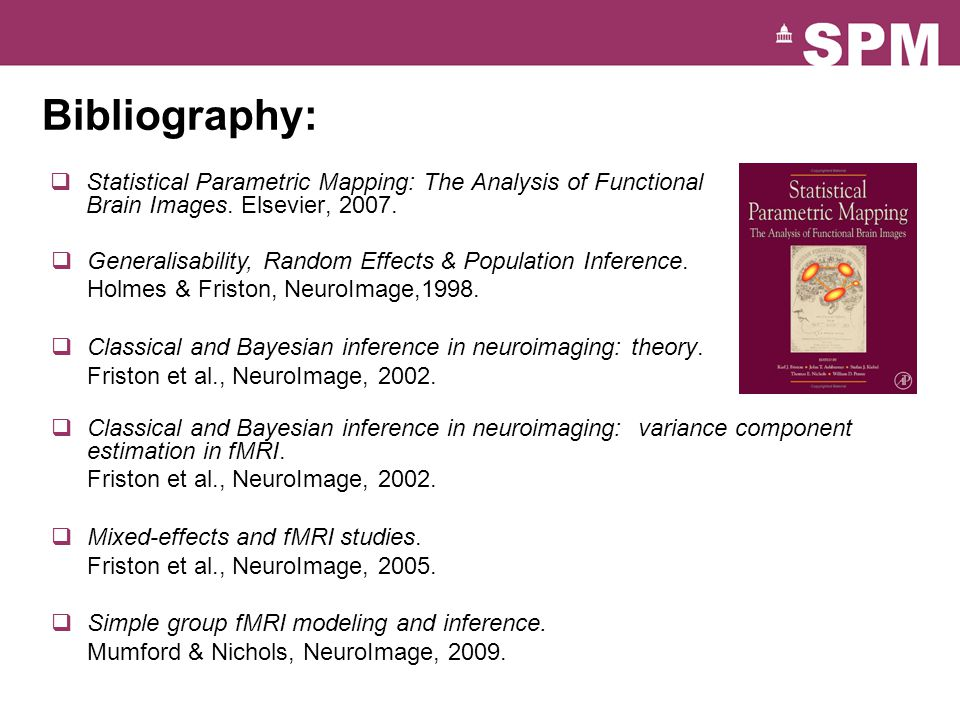 Bibliography: Statistical Parametric Mapping: The Analysis of Functional Brain Images. Elsevier, 2007.