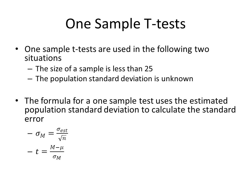 One Sample T-tests One sample t-tests are used in the following two situations. The size of a sample is less than 25.