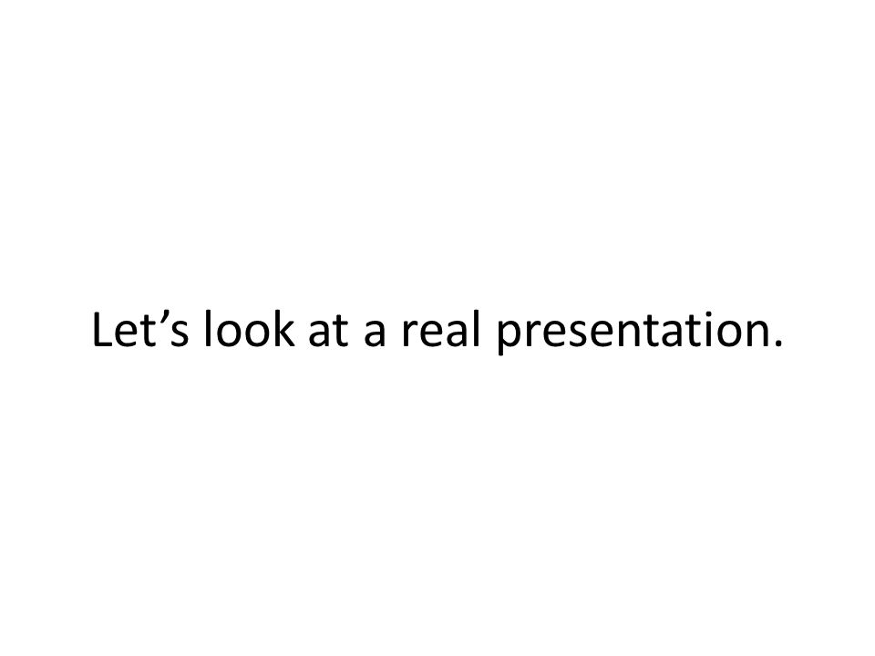 Let's look at a real presentation.
