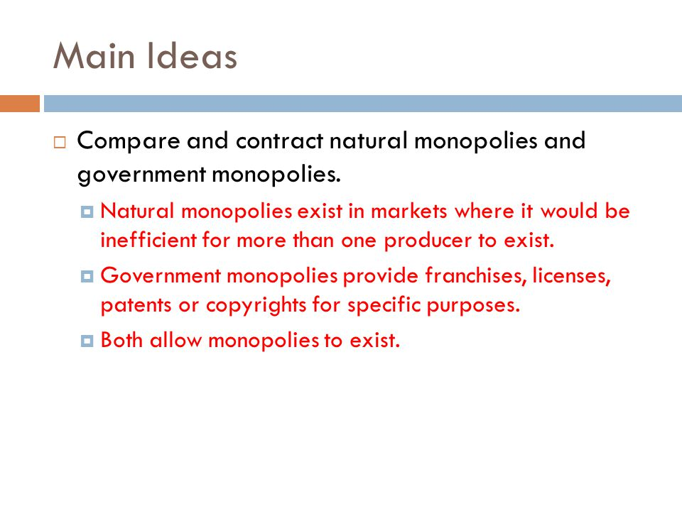 Main Ideas Compare and contract natural monopolies and government monopolies.