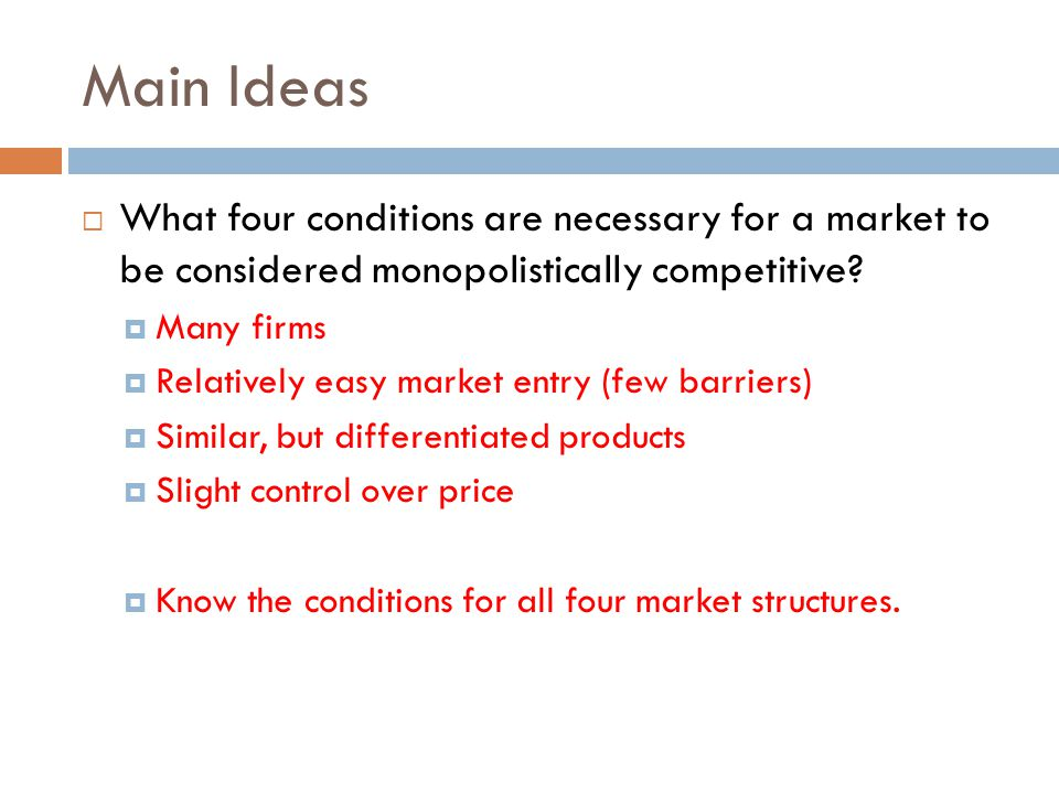 Main Ideas What four conditions are necessary for a market to be considered monopolistically competitive
