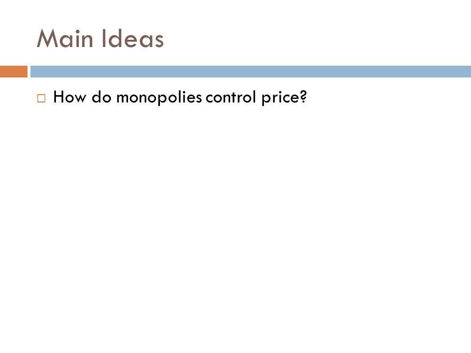 Main Ideas How do monopolies control price