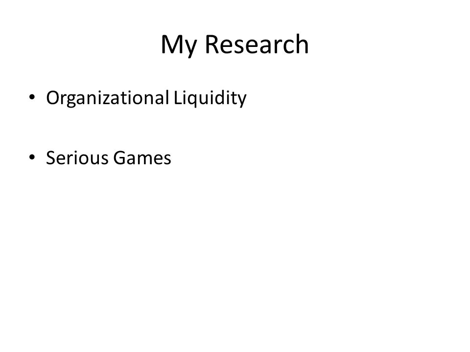 My Research Organizational Liquidity Serious Games