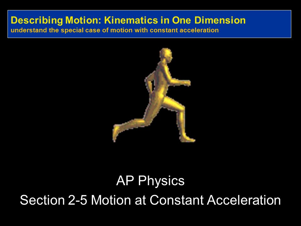 AP Physics Section 2-5 Motion at Constant Acceleration