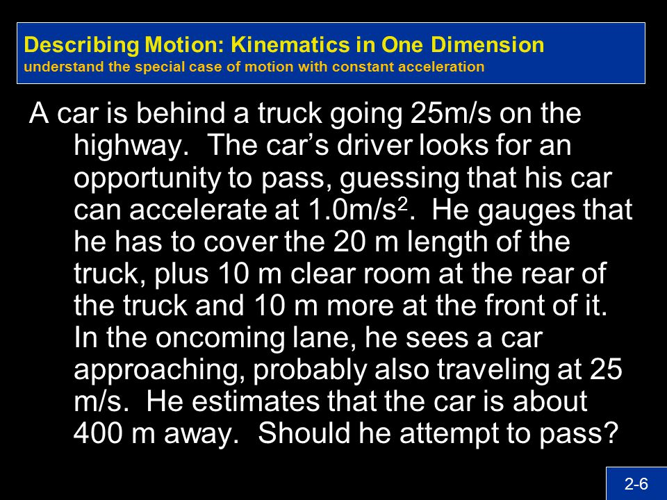 Describing Motion: Kinematics in One Dimension understand the special case of motion with constant acceleration
