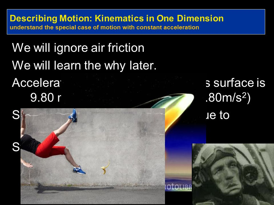 We will ignore air friction We will learn the why later.