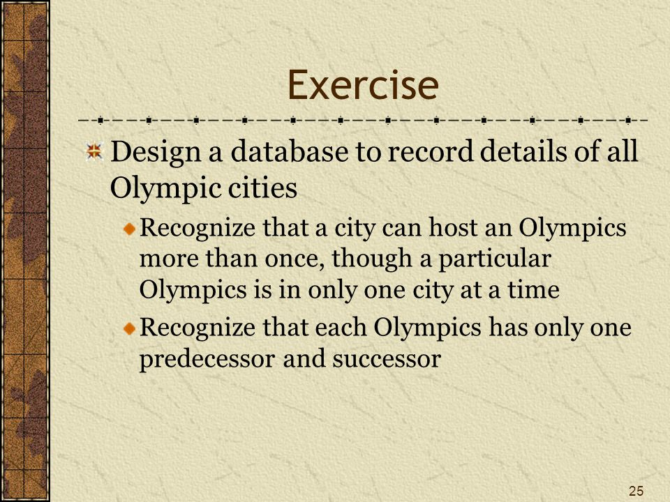 Exercise Design a database to record details of all Olympic cities