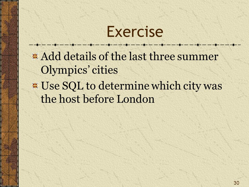Exercise Add details of the last three summer Olympics' cities