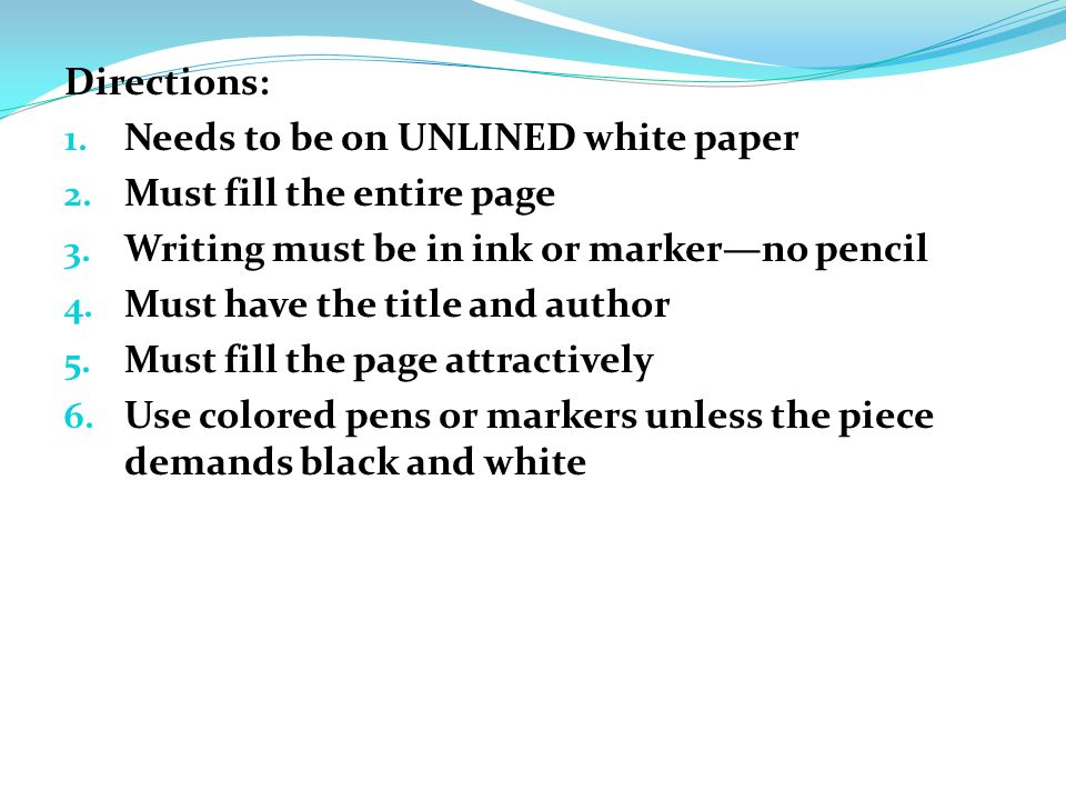 Directions: Needs to be on UNLINED white paper. Must fill the entire page. Writing must be in ink or marker—no pencil.