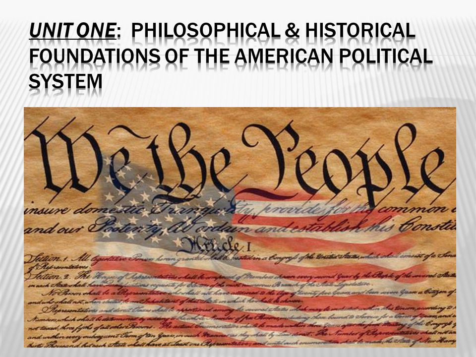 UNIT ONE: Philosophical & Historical Foundations of the American Political System