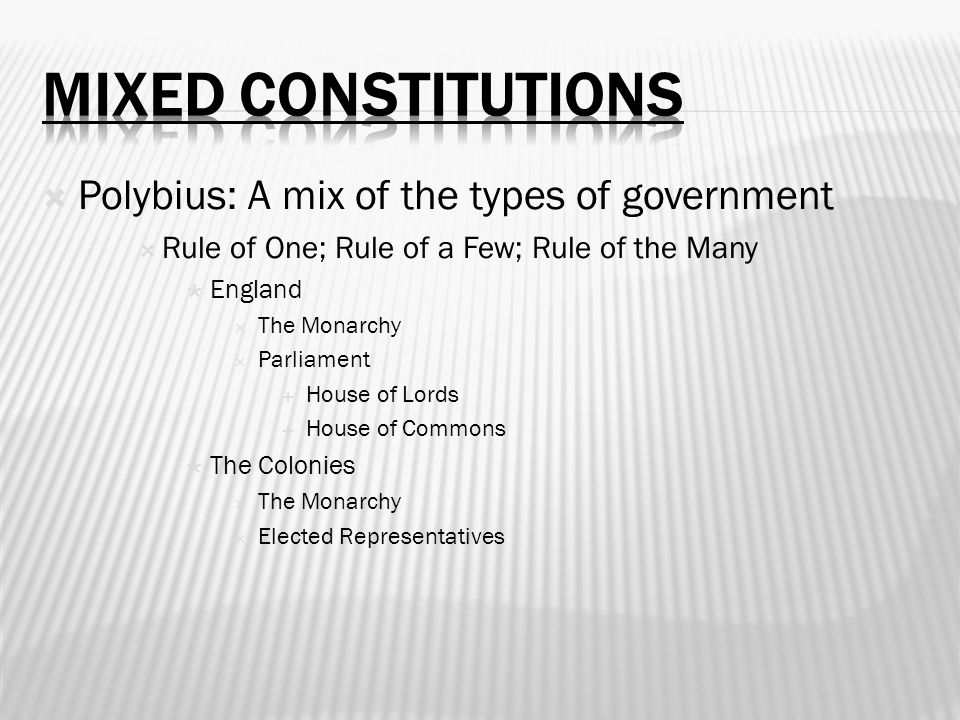 Mixed Constitutions Polybius: A mix of the types of government