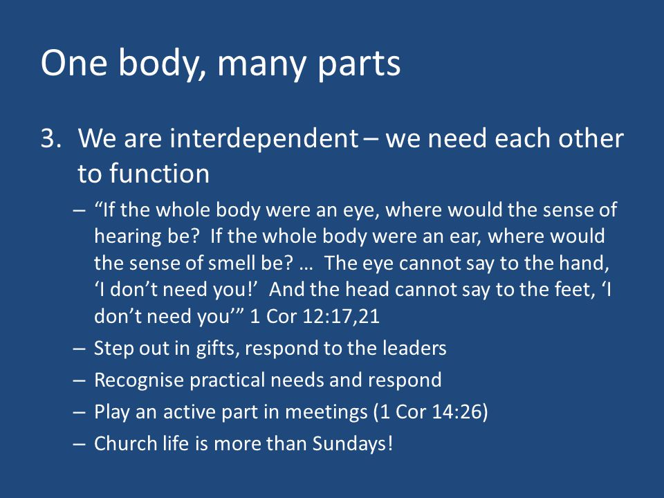 One body, many parts We are interdependent – we need each other to function.