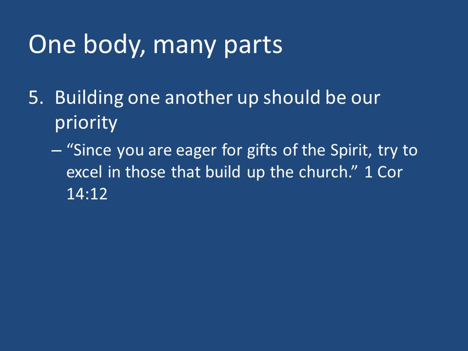 One body, many parts Building one another up should be our priority