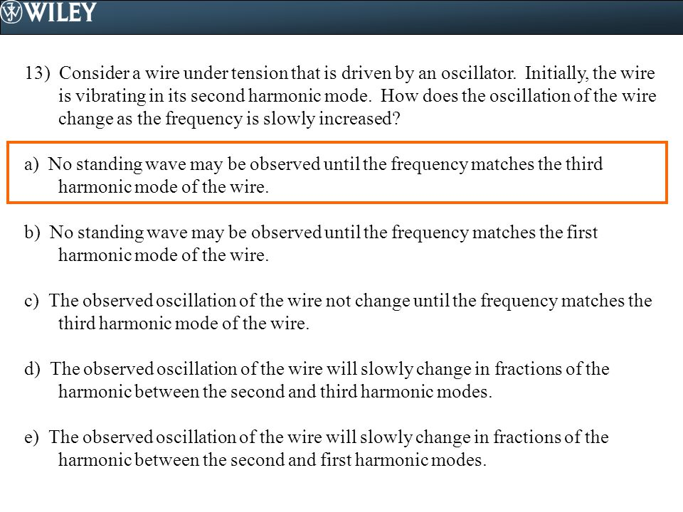 13) Consider a wire under tension that is driven by an oscillator