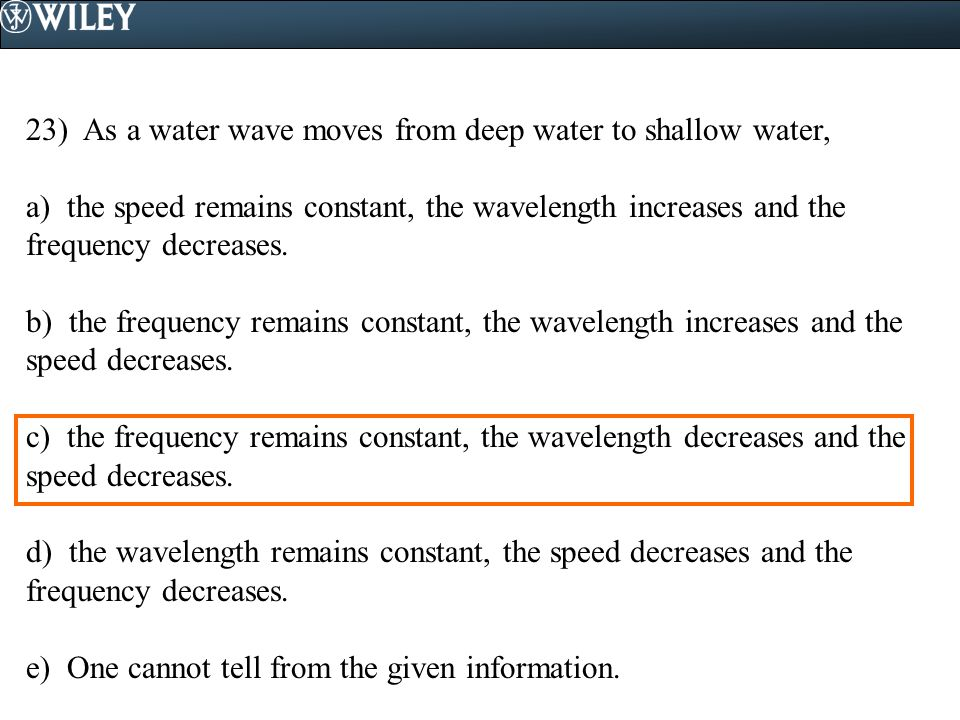 23) As a water wave moves from deep water to shallow water,