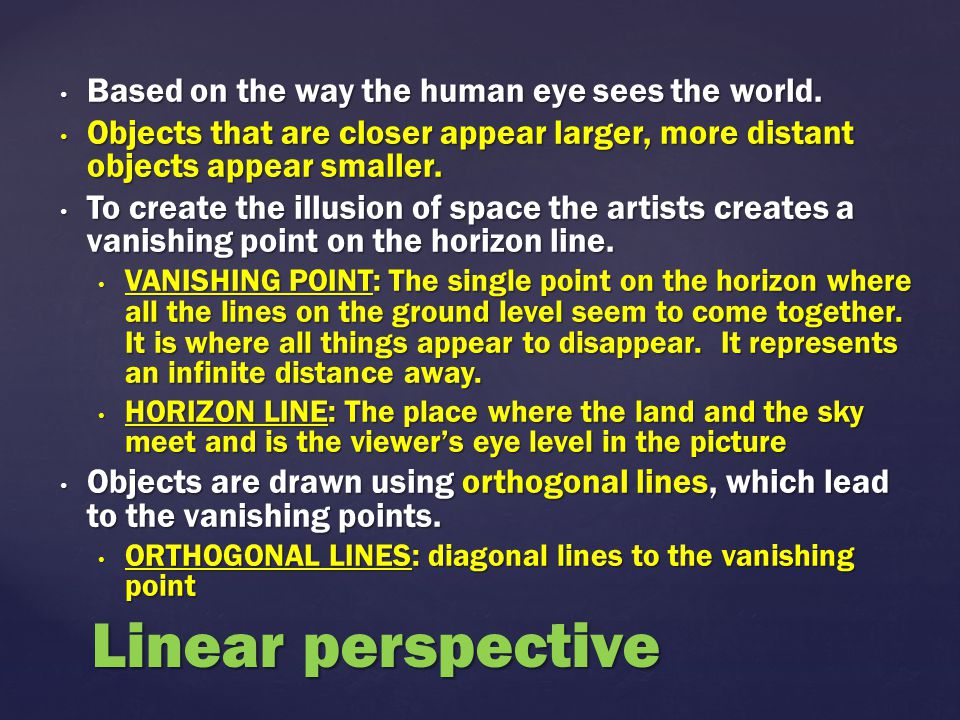 Linear perspective Based on the way the human eye sees the world.