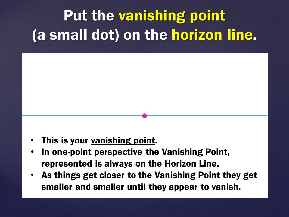 Put the vanishing point (a small dot) on the horizon line.