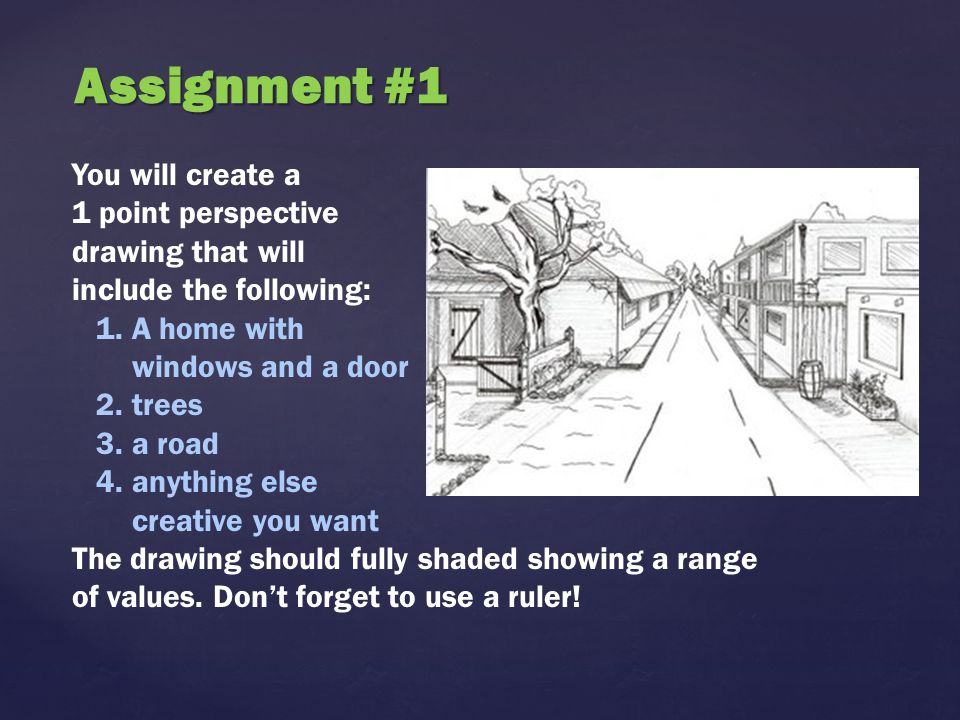 Assignment #1 You will create a 1 point perspective drawing that will include the following: A home with windows and a door.