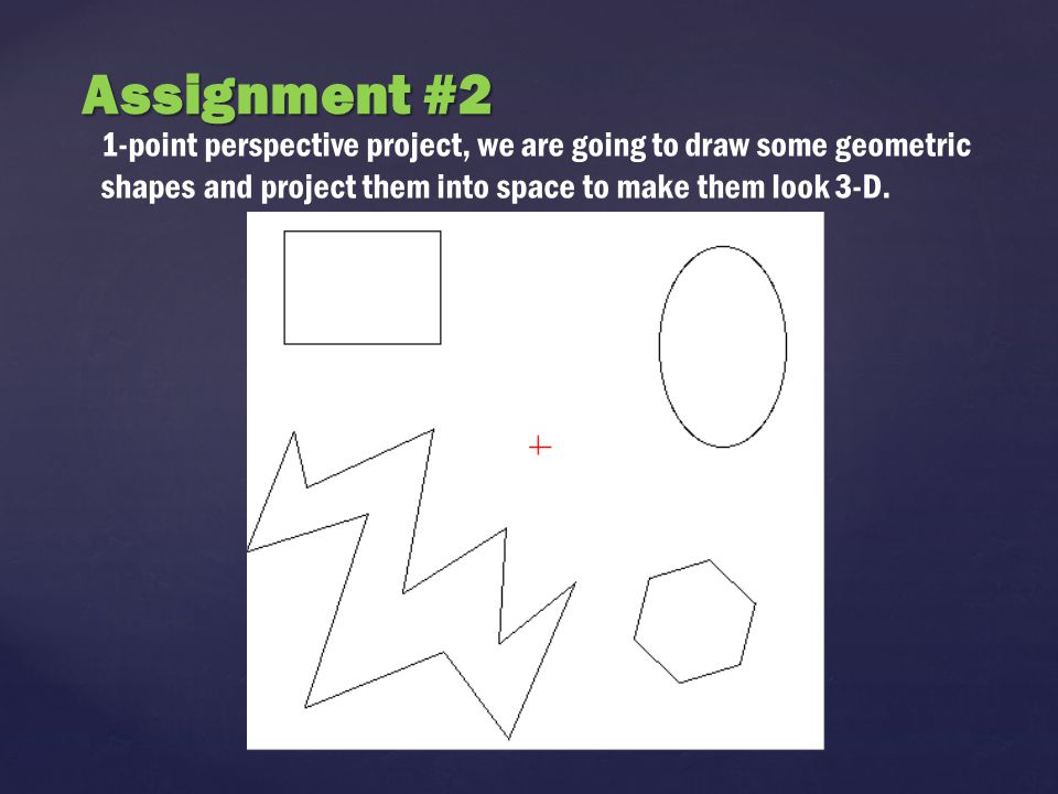 Assignment #2 1-point perspective project, we are going to draw some geometric shapes and project them into space to make them look 3-D.