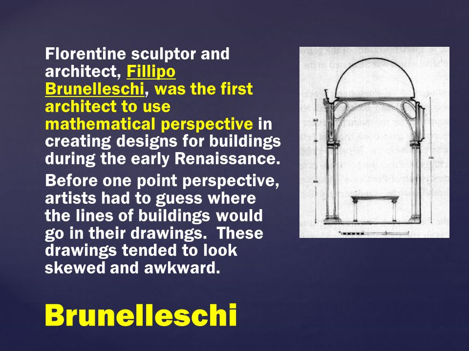 Florentine sculptor and architect, Fillipo Brunelleschi, was the first architect to use mathematical perspective in creating designs for buildings during the early Renaissance.