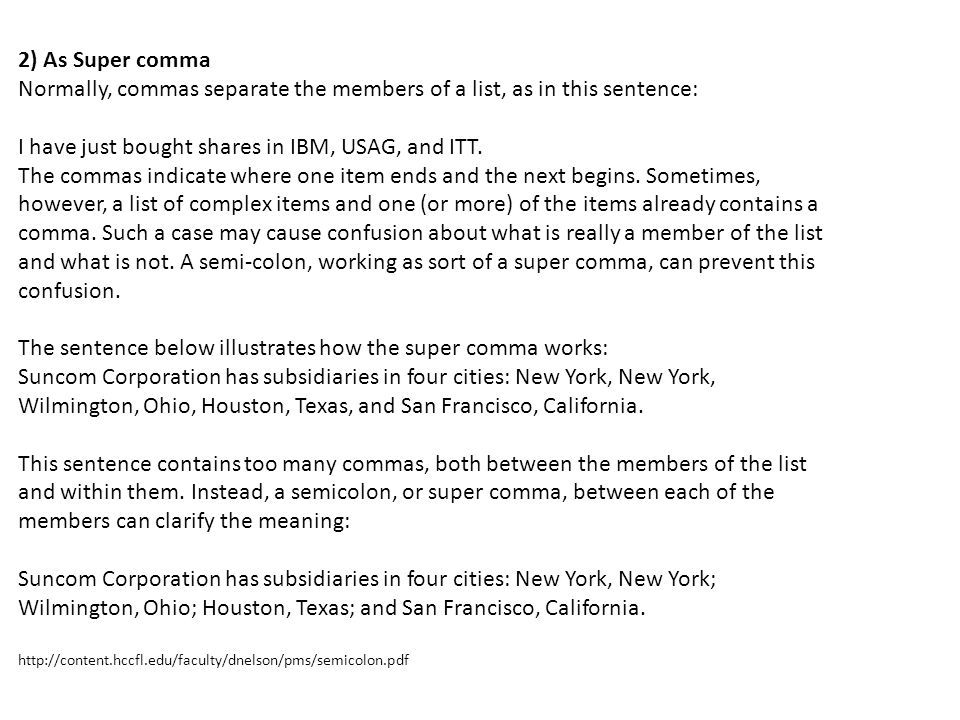 Normally, commas separate the members of a list, as in this sentence: