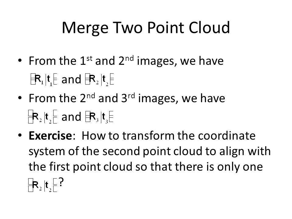 Merge Two Point Cloud From the 1st and 2nd images, we have and