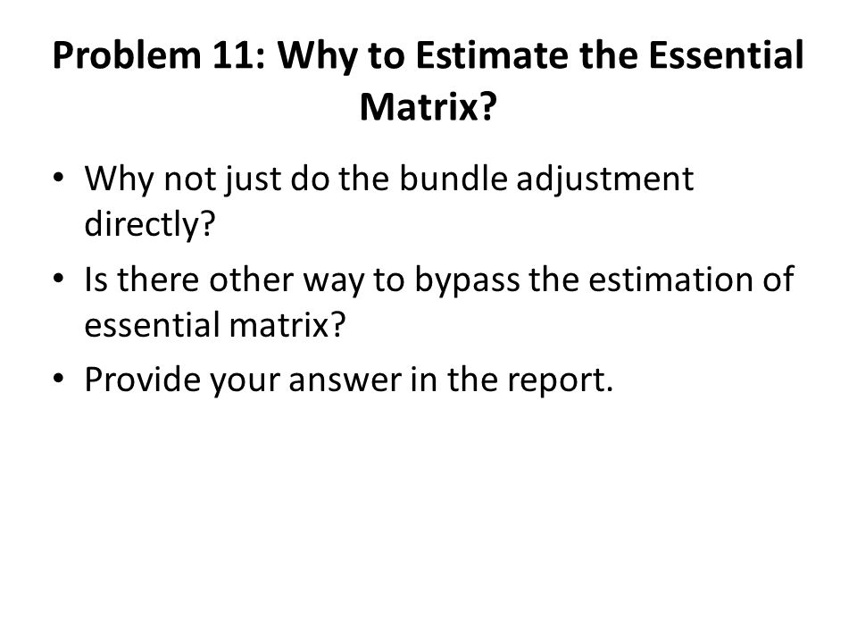 Problem 11: Why to Estimate the Essential Matrix