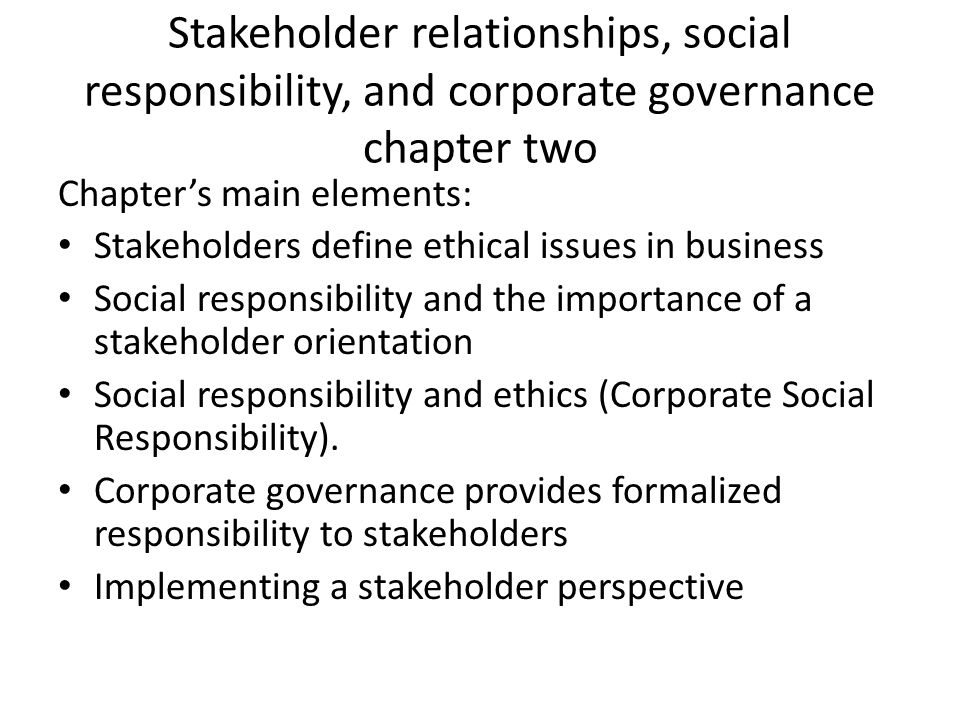 Stakeholder relationships, social responsibility, and corporate governance chapter two