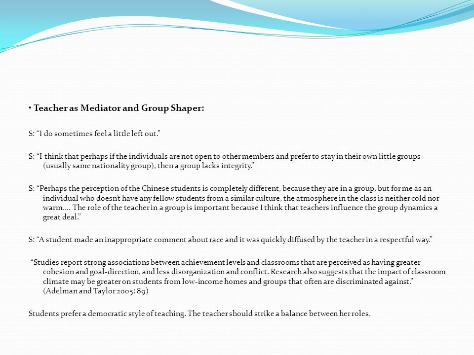 • Teacher as Mediator and Group Shaper: