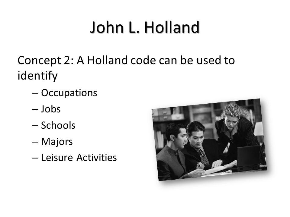 John L. Holland Concept 2: A Holland code can be used to identify