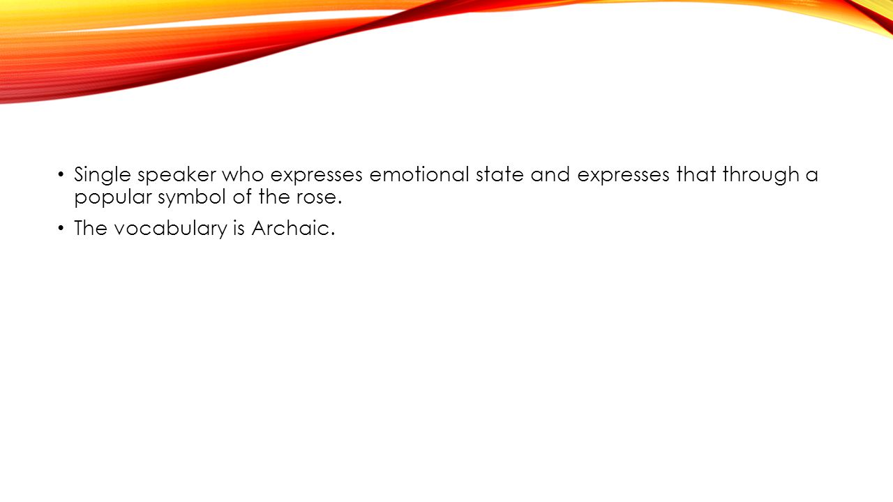 Single speaker who expresses emotional state and expresses that through a popular symbol of the rose.