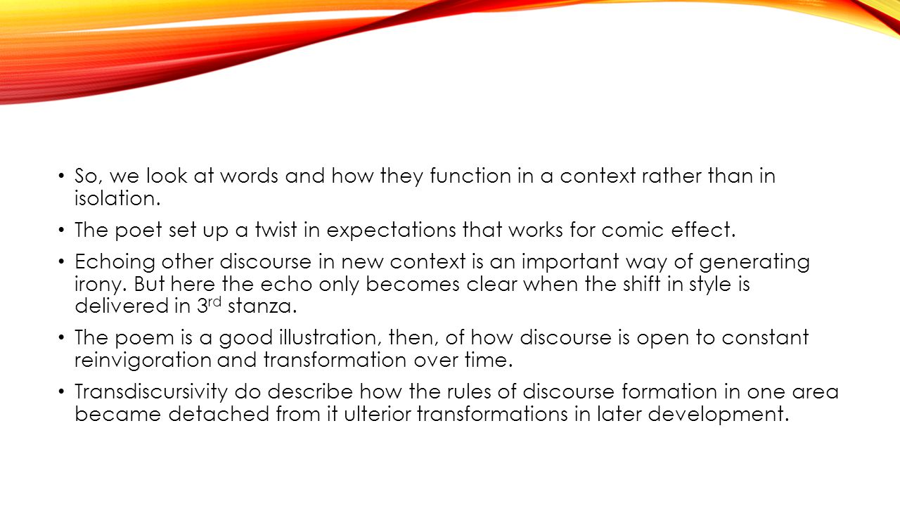 So, we look at words and how they function in a context rather than in isolation.
