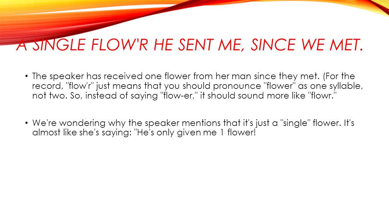 A single flow r he sent me, since we met.