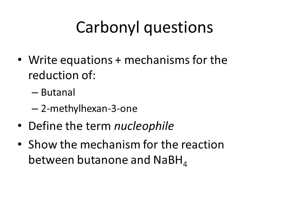 Carbonyl questions Write equations + mechanisms for the reduction of: