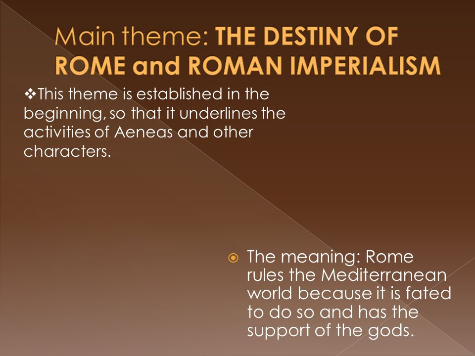 Main theme: THE DESTINY OF ROME and ROMAN IMPERIALISM