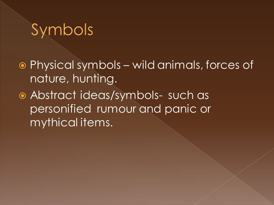 Symbols Physical symbols – wild animals, forces of nature, hunting.
