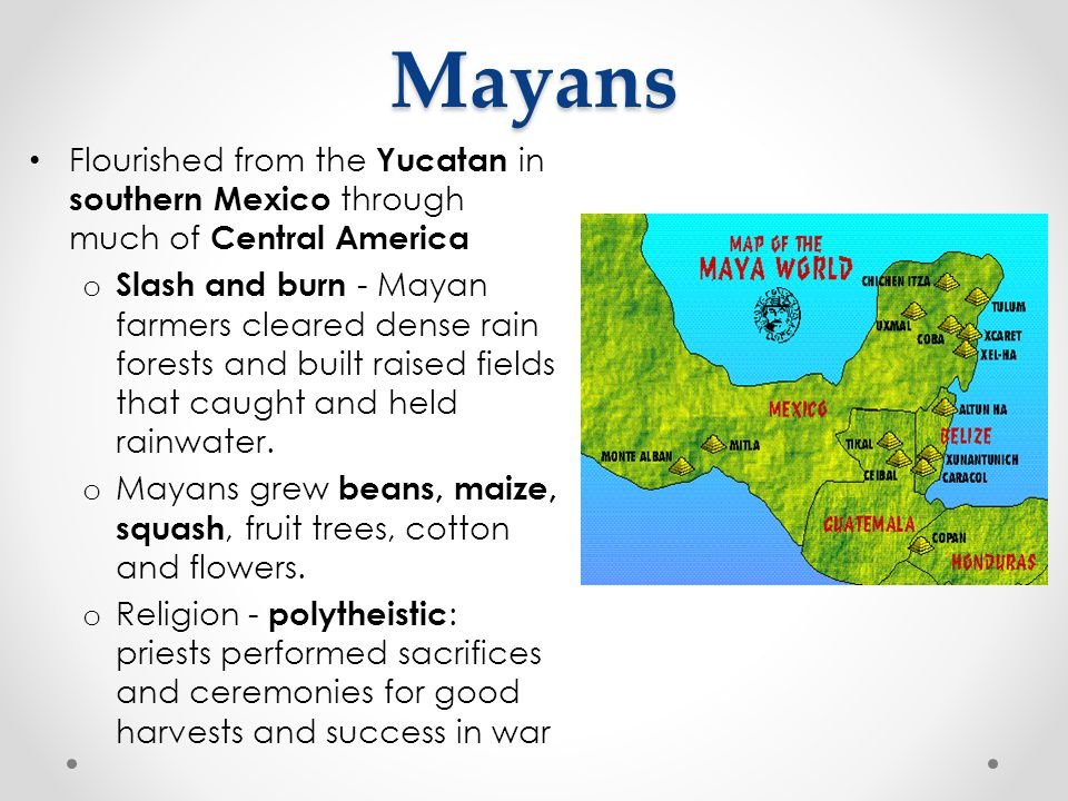 Mayans Flourished from the Yucatan in southern Mexico through much of Central America.