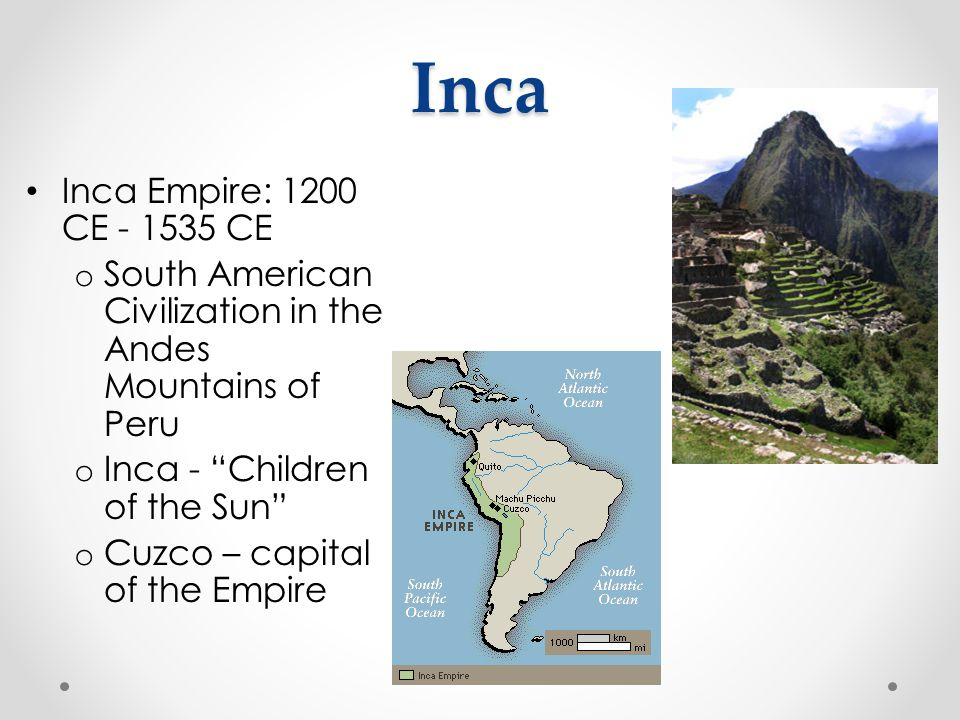 Inca Inca Empire: 1200 CE - 1535 CE
