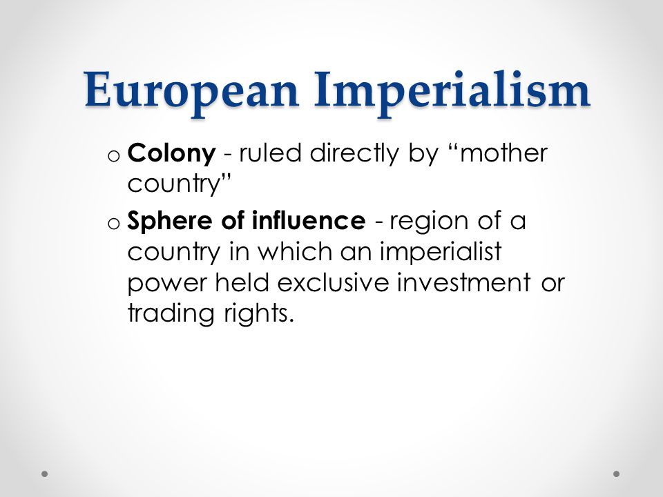 European Imperialism Colony - ruled directly by mother country